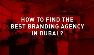Hiring a Branding Agency in Dubai (Finding the Best)
