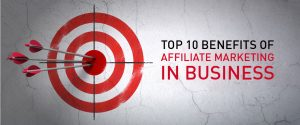 Top 10 Benefits Of Affiliate Marketing In Business