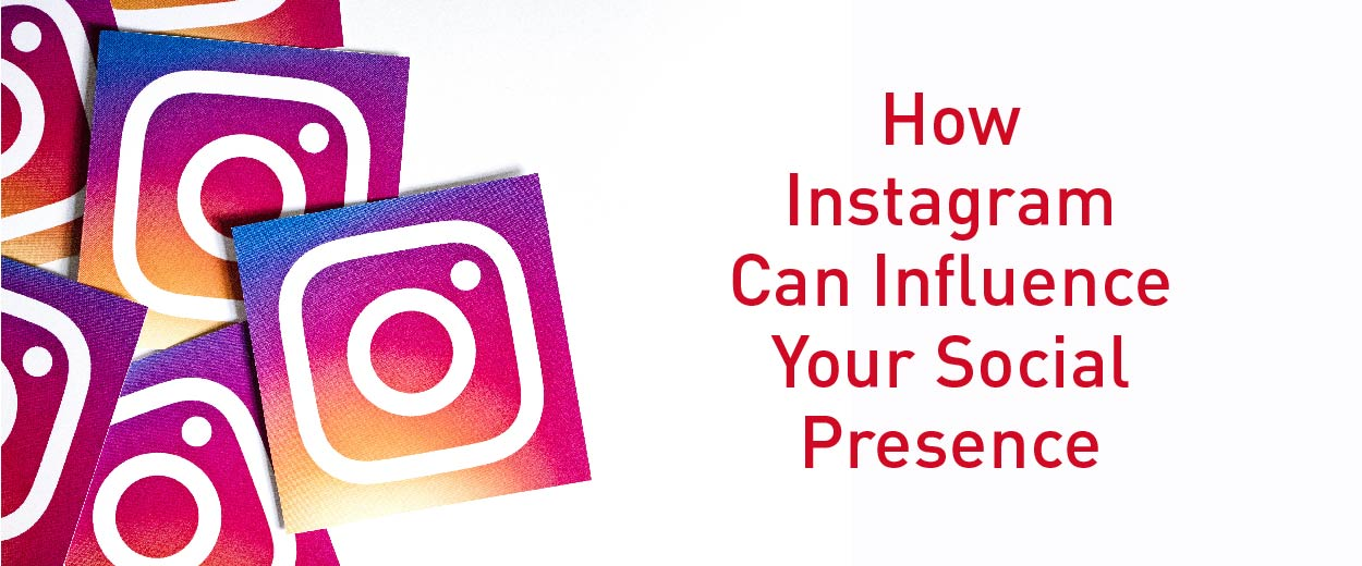 How Instagram Can Influence Your Social Presence